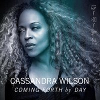 Coming Forth by Day — Cassandra Wilson