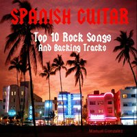 Spanish Guitar: Top 10 Rock Songs and Backing Tracks — Manuel Gonzalez