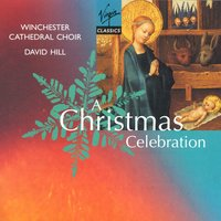 A Christmas Celebration — David Hill, Winchester Cathedral Choir