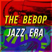 The Bebop Jazz Era — сборник