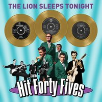 The Lion Sleeps Tonight - Hit Forty Fives — сборник