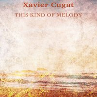 This Kind of Melody — Xavier Cugat
