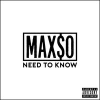 Need to Know — Max$o, Maxso