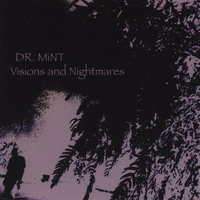 Visions and Nightmares — Dr. Mint