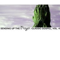 Sending up the Prayer: Classic Gospel, Vol. 4 — сборник