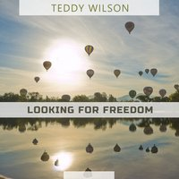 Looking For Freedom — Teddy Wilson & His Orchestra