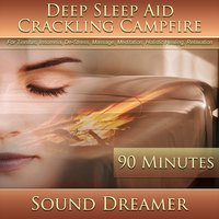 Crackling Campfire (Deep Sleep Aid) [90 Minutes] — Sound Dreamer