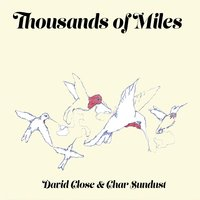 Thousands of Miles — David Close & Char Sundust
