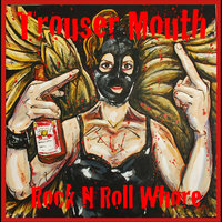 Rock N' Roll Whore — Trouser Mouth