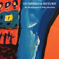 Outward & Return — BJ Baartmans, Mike Roelofs