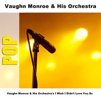 Vaughn Monroe & His Orchestra's I Wish I Didn't Love You So — Vaughn Monroe & His Orchestra