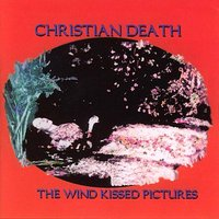The Wind Kissed Pictures — Christian Death