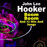 Boom Boom and 72 Hits and Songs — John Lee Hooker