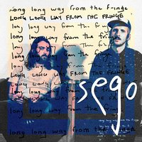 Long Long Way from the Fringe — Sego