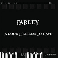 A Good Problem To Have — Farley