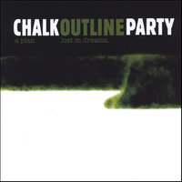 A Plan Lost in Dreams — Chalk Outline Party