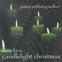 Music for a Candlelight Christmas — James Anthony Walker