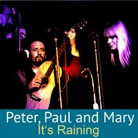 It's Raining — Peter, Paul & Mary