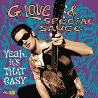 Yeah, It's That Easy — G. Love & Special Sauce