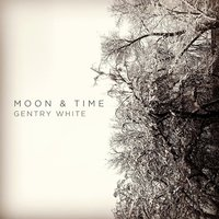 Moon & Time — Gentry White