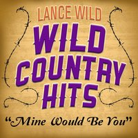 Mine Would Be You — Lance Wild