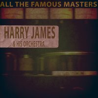 All the Famous Masters — Harry James & His Orchestra