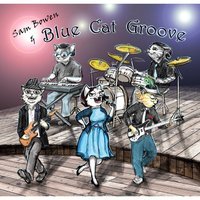 Sam Bowen & Blue Cat Groove — Sam Bowen
