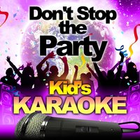 Kid's Karaoke - Don't Stop the Party — Party Kid's DJ