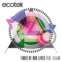 Times of Our Lives (feat. Elijah) — Elijah, Ecotek
