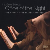 Into Great Silence: Office of the Night — The Monks of the Grande Chartreuse
