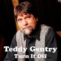 Turn It Off — Teddy Gentry