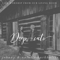 Deep Cuts: Live Worship from Our Living Room — Johnny & Natalie Burkhalter