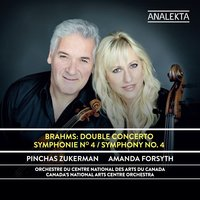Brahms: Double Concerto - Symphony No. 4 — Иоганнес Брамс, Pinchas Zukerman, National Arts Centre Orchestra, Amanda Forsyth, Canada's National Arts Centre Orchestra