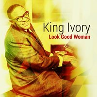 Look Good Woman — King Ivory