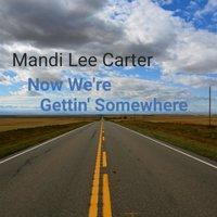 Now We're Gettin Somewhere — Mandi Lee Carter