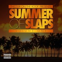 Thizzler On The Roof Presents: Summer Of Slaps - Volume One — сборник