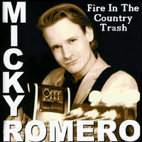 Fire In The Country Trash — Micky Romero
