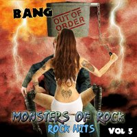 Bang out of Order - Monster of Rock, Rock Hits, Vol. 5 — Monsters of Rock
