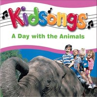 Kidsongs: A Day With The Animals — Kidsongs