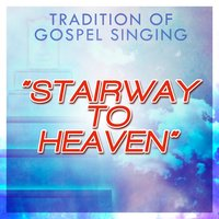Stairway to Heaven: The Tradition of Gospel Singing — сборник