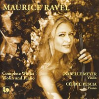 Ravel: Complete Works for Violin & Piano — Isabelle Meyer & Cédric Pescia