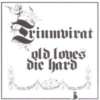 Old Loves Die Hard — Triumvirat