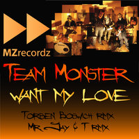 Want my love — Team Monster