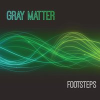 Footsteps — Gray Matter