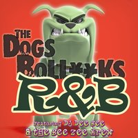 The Dogs Bollocks R&B — DJ Dee Bee & The Bee Zee Krew