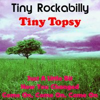 Tiny Rockabilly — Tiny Topsy