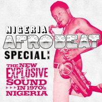 Nigeria Afrobeat Special: The New Explosive Sound in 1970's Nigeria — Soundway