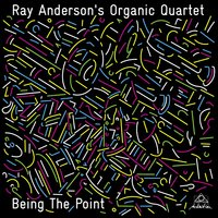 Being the Point — Gary Versace, Ray Anderson, Tommy Campbell, Steve Salerno, Ray Anderson's Organic Quartet