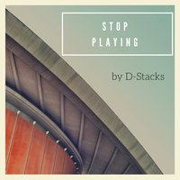 Stop Playing — D-Stacks