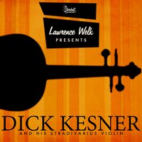 Lawrence Welk Presents Dick Kesner and His Stradivarius Violin — Dick Kesner